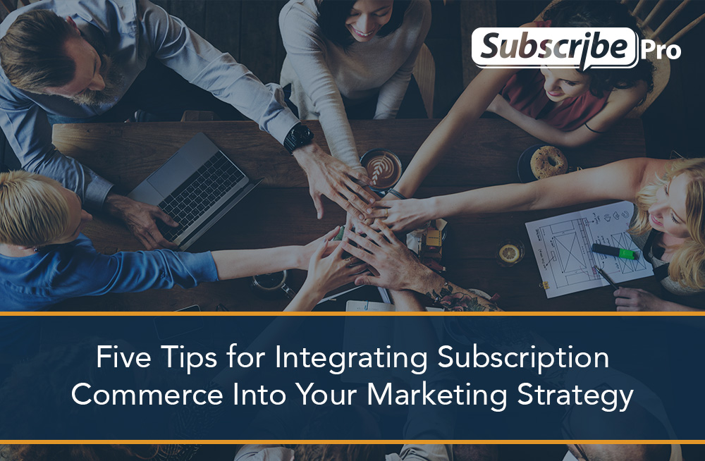 Five-tips-for-integrating-subscription-commerce-into-your-marketing-strategy