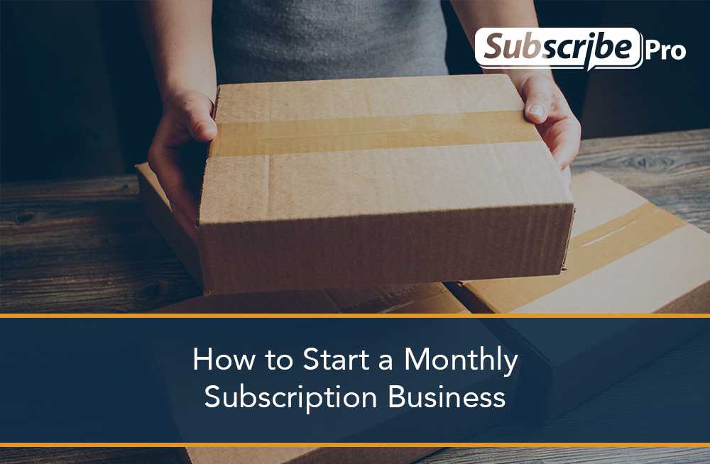 How to Start a Monthly Subscription Business