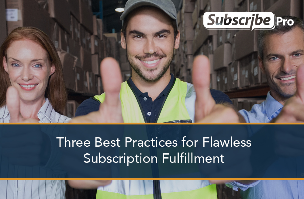 Three Best Practices for Flawless Subscription Fulfillment